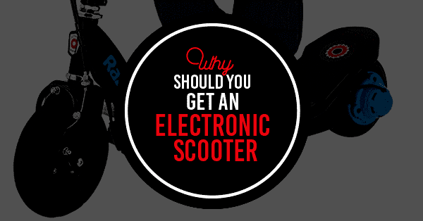 why you should get and electronic scooter