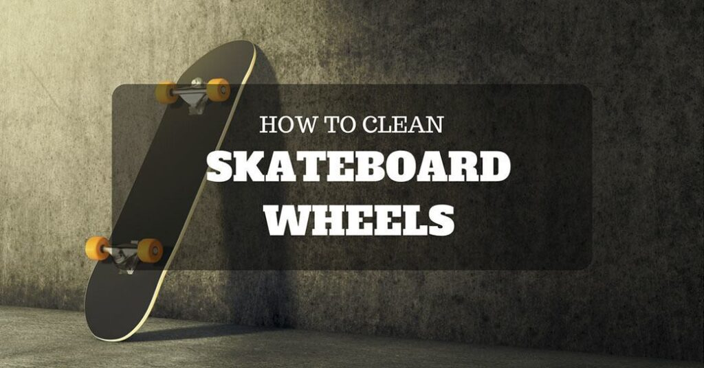 clean skateboard wheels